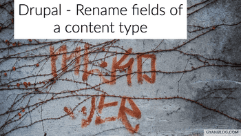 Drupal - How to rename column of a content type