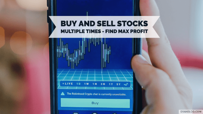 Calculate Max Profit - Buy and Sell Stocks Multiple Times - Leet Code Solution