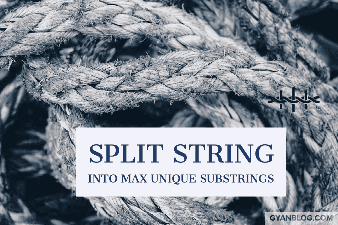 Leetcode - Split a String Into the Max Number of Unique Substrings