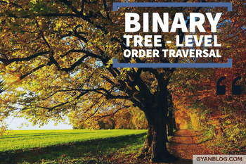 Binary Tree - Level Order Traversal