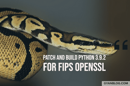 How to Patch and Build Python 3.9.x for FIPS enabled Openssl