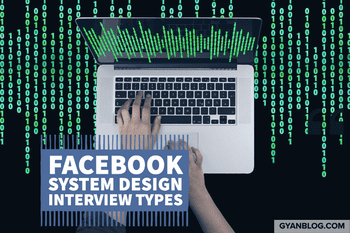 Coding Interview - Facebook System Design Interview Types