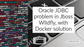 Solving Jboss Wildfly Oracle JDBC driver problem, with Dockerfile