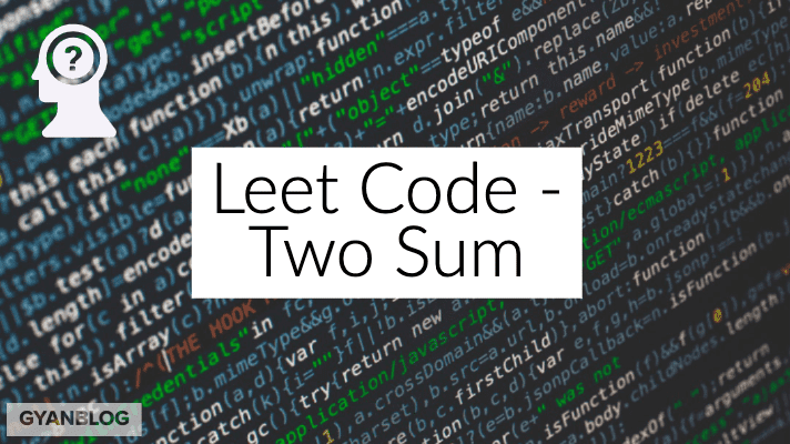 Two Sum Problem - Leet Code Solution