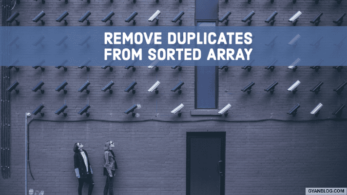 Remove Duplicates from Sorted Array - Leet Code Solution