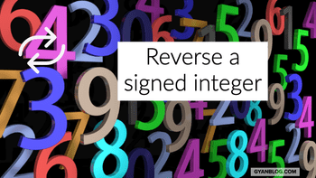 Reverse digits of a signed integer - Leet Code Solution