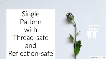 Singleton Pattern with Thread-safe and Reflection-safe