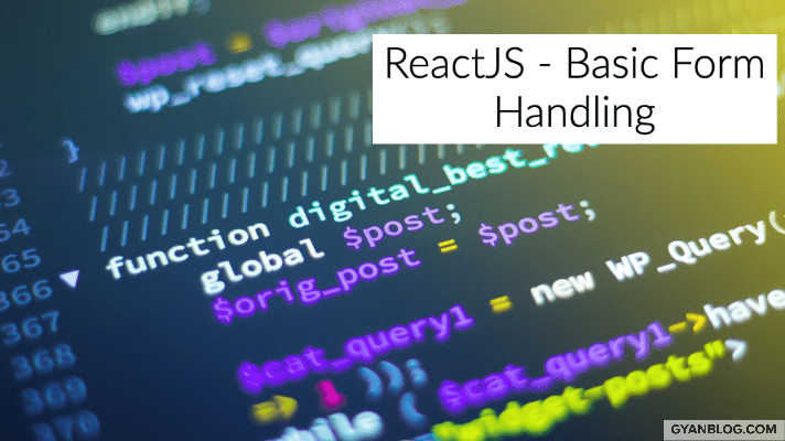 ReactJS - Basic Form Handling and Form submission