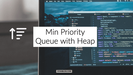 Min Priority Queue Implementation with Heap Data structure