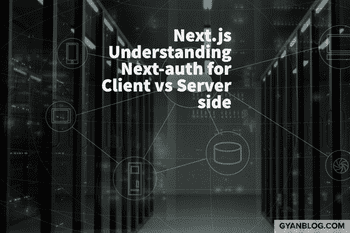 Next.js - How to Get Session Information in Server Side vs Client Side iusing Next-auth