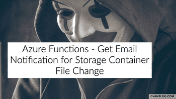 Azure Functions - How to trigger an email on any change in storage container blob