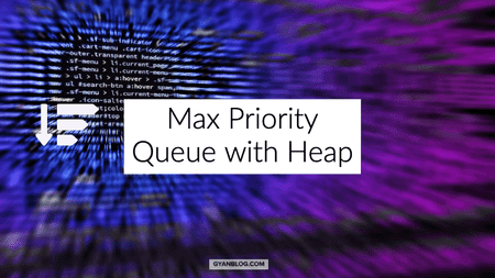 Max Priority Queue Implementation with Heap Data structure