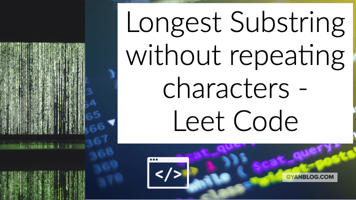 Longest Substring without repeating characters - Leet Code Solution