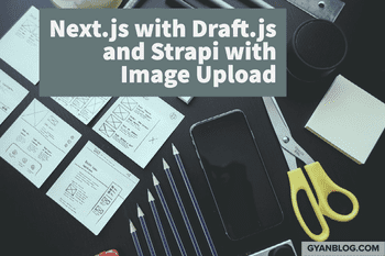 How to use Draft.js WYSWYG with Next.js and Strapi Backend, Create and View Article with Image Upload