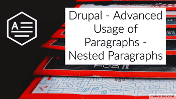 Drupal 8 - Advanced usage of Paragraphs module - Add nested set of fields and single Add more button (No Coding Required)