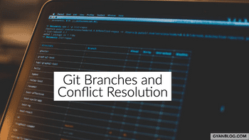 A Practical Guide in understanding Git Branch and Conflict resolution during merge