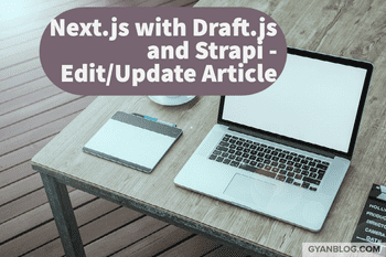 How to use Draft.js WYSWYG with Next.js and Strapi Backend, Edit/Update Saved Article