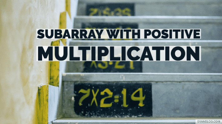 Maximum Length of Subarray With Positive Product - Leet Code Solution