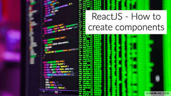 ReactJS - How to create ReactJS components