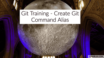 A Practical Guide on how to to create your own git command alias